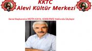 KKTC Alevi Kültür Merkezi Genel Başkanı METİN KAYA